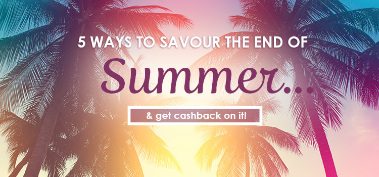 5 way to savour end of summer